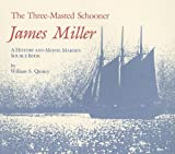 The Three-Masted Schooner James Miller, William S. Quincy, 0913372374
