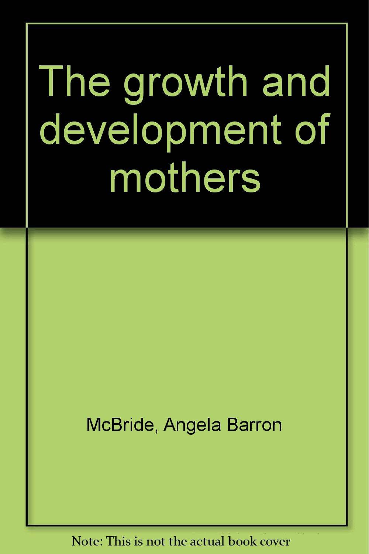 The growth and development of mothers: Angela Barron McBride: Amazon.com:  Books