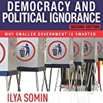Democracy and Political Ignorance: Why Smaller Government Is Smarter, Second Edition | Ilya Somin