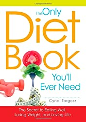 The Only Diet Book You'll Ever Need: How to lose weight witout losing your mind