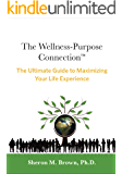 The Wellness Purpose Connection: The Ultimate Guide to Maximizing Your Life Experience