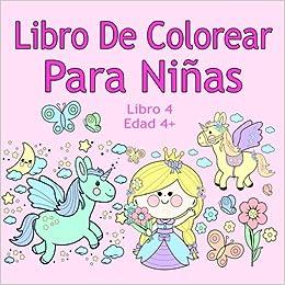 Libro De Colorear Para Niñas Libro 4 Edad 4+: Imágenes encantadoras como animales, unicornios, hadas, sirenas, princesas, caballos, gatos y perros para ...