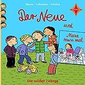Der Neue / Mara muss mal (Die wilden Zwerge 1) |  Meyer,  Lehmann,  Schulze