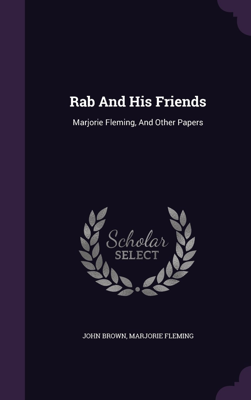 Read Online Rab and His Friends: Marjorie Fleming, and Other Papers pdf epub