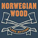 Norwegian Wood: Chopping, Stacking, and Drying Wood the Scandinavian Way Audiobook by Lars Mytting Narrated by Matthew Lloyd Davies