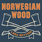 Norwegian Wood: Chopping, Stacking, and Drying Wood the Scandinavian Way | Lars Mytting