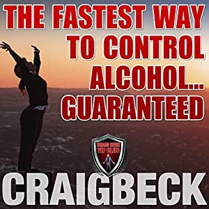 The Fastest Way to Control Alcohol... Guaranteed Audiobook