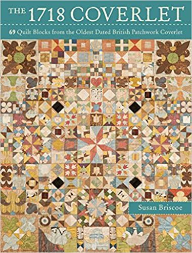 The 1718 Coverlet: 69 Quilt Blocks From The Oldest Dated British Patchwork  Coverlet: Susan Briscoe: 0806488423979: Amazon.com: Books