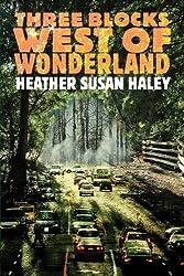 Three Blocks West of Wonderland by Heather Susan Haley (2009) Paperback
