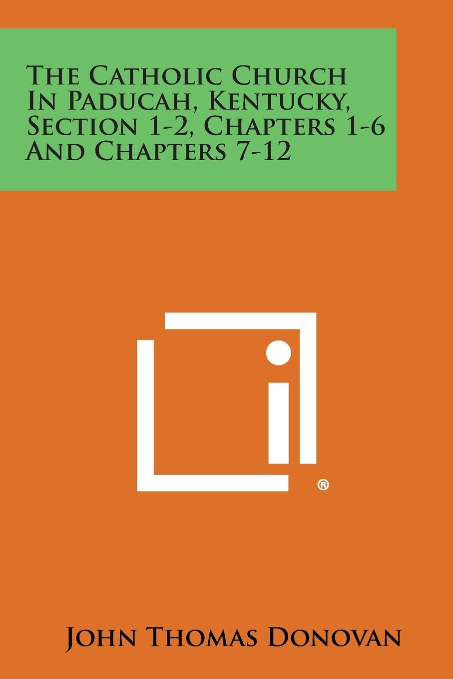 The Catholic Church in Paducah, Kentucky, Section 1-2, Chapters 1-6 and Chapters 7-12 PDF