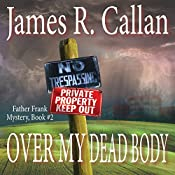 Over My Dead Body: Father Frank Mysteries, Book 2 | James R. Callan
