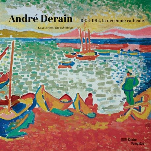 Andre Derain - 1904-1914, the radical decade. Exhibition Album (English and French Edition) (Best Selling Albums By Decade)