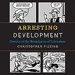 Arresting Development: Comics at the Boundaries of Literature | Christopher Pizzino