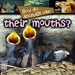 How Do Animals Use...their Mouths?