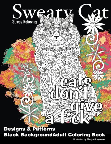 Sweary Cat Stress Relieving Designs & Patterns Black Background Adult Coloring Book (Beautiful Adult Coloring Books) (Volume 53)