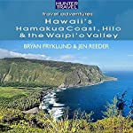 Hawaii's Hamakua Coast, Hilo & the Waipi'o Valley: Travel Adventures | Jen Reeder,Bryan Fryklund