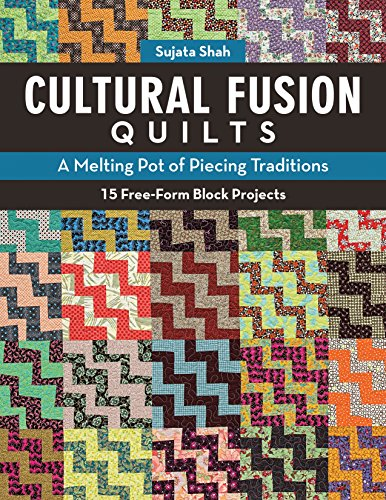 Cultural Fusion Quilts: A Melting Pot of Piecing Traditions • 15 Free-Form Block Projects ()
