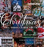 Southern Living Christmas All Through The South: Joyful Memories, Timeless Moments, Enduring Traditions