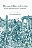 Machiavelli, Islam and the East: Reorienting the Foundations of Modern Political Thought