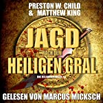 Die Jagd nach dem Heiligen Gral [The Hunt for the Holy Grail]: Die Reliquienjäger 1 [The Relics Hunter 1] | Preston William Child,Matthew King