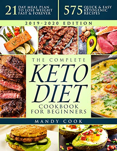 The Complete Keto Diet Cookbook For Beginners: 575 Quick & Easy Ketogenic Recipes - 21-Day Meal Plan To Lose Weight Fast & Forever (Ketogenic Diet Books For Beginners) by Mandy Cook