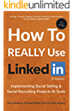 How To REALLY Use LinkedIn: Implementing Social Selling & Social Recruiting Projects At Scale