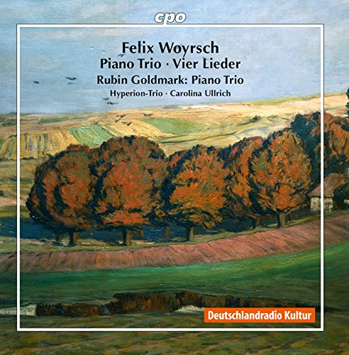 Woyrsch: Piano Trio in E Minor & 4 Lieder - Goldmark: Piano Trio in D Minor