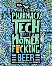 This Pharmacy Tech Needs a Mother F*cking Beer: A Swear Word Coloring Book for Adults: A Funny Adult Coloring Book for Pharmacy Technicians & Assistants for Stress Relief & Relaxation