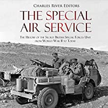 The Special Air Service: The History of the Secret British Special Forces Unit from World War II to Today Audiobook by Charles River Editors Narrated by Mark Norman
