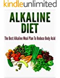 Alkaline Diet: The Best Alkaline Meal Plan To Reduce Body Acid [alkaline diet for weight loss, alkaline diet foods] (alkaline diet cookbook,alkaline diet recipes,alkaline diet plan)