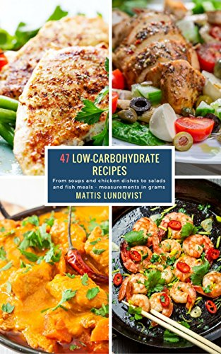 #freebooks – 47 Low-Carbohydrate Recipes: From soups and chicken dishes to salads and fish meals – measurements in grams by Mattis Lundqvist