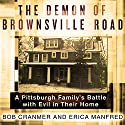 The Demon of Brownsville Road: A Pittsburgh Family's Battle with Evil in Their Home Audiobook by Bob Cranmer, Erica Manfred Narrated by Michael Prichard