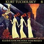 Kleine Geschichten vom Reisen | Kurt Tucholsky