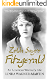Zelda Sayre Fitzgerald: An American Woman's Life (Biographies Book 2)