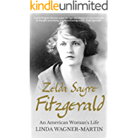 Zelda Sayre Fitzgerald: An American Woman's Life (Biographies Book 2)