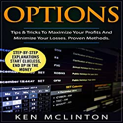 Options: Tips & Tricks to Maximize Your Profits and Minimize Your Losses - Proven Methods