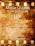Movie Quotes to Get You Through Life: Master Reference, Jim Silverstein, 0557021278