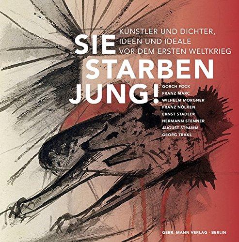 Sie starben jung!: Künstler und Dichter, Ideen und Ideale vor dem Ersten Weltkrieg