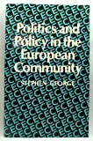 Politics and Policy in the European Community, George, Stephen, 0198761651