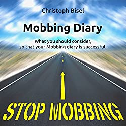 Mobbing Diary: What you should consider, so that your Mobbing diary is successful