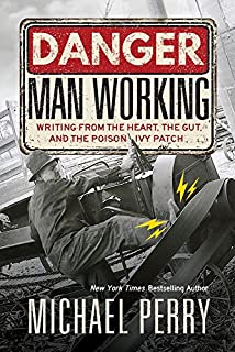 Book Cover: Danger, Man Working: Writing from the Heart, the Gut, and the Poison Ivy Patch