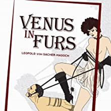 Venus in Furs Audiobook by Leopold von Sacher-Masoch, Fernanda Savage (translator), Matthew Kaiser (editor) Narrated by Patrick Downer