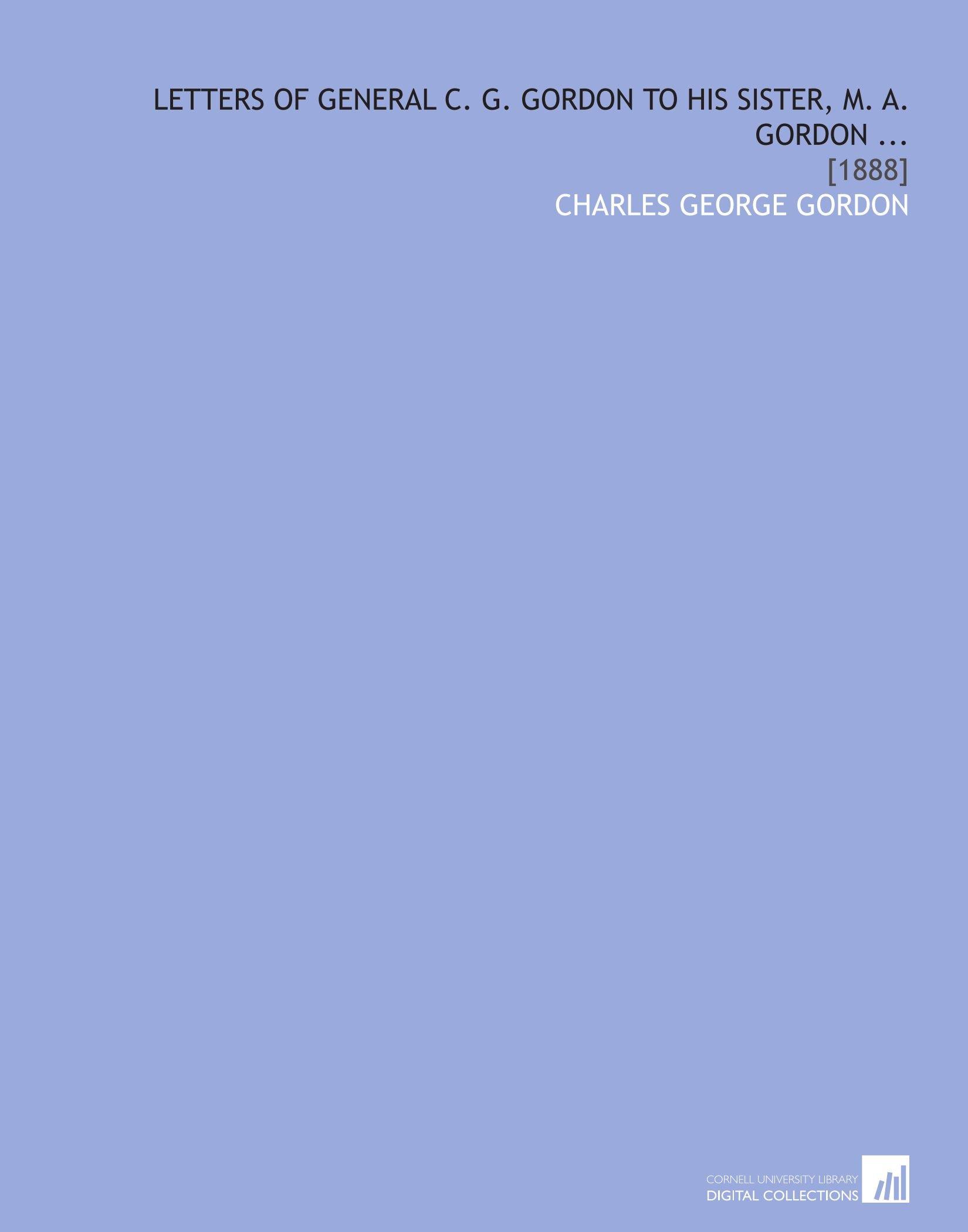 Read Online Letters of General C. G. Gordon to His Sister, M. A. Gordon ...: [1888] pdf epub