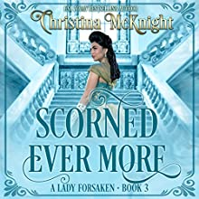 Scorned Ever More: A Lady Forsaken, Book 3 Audiobook by Christina McKnight Narrated by Amanda Friday