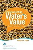 The Value of Water : Talking Points, Tips, and Strategies, Goetz, Melanie K., 158321979X