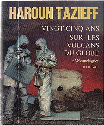 Vingt cinq ans sur les volcans du globe/ tome 2:volcanologues au travail pdf