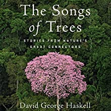 The Songs of Trees: Stories from Nature's Great Connectors Audiobook by David George Haskell Narrated by Cassandra Campbell, David George Haskell
