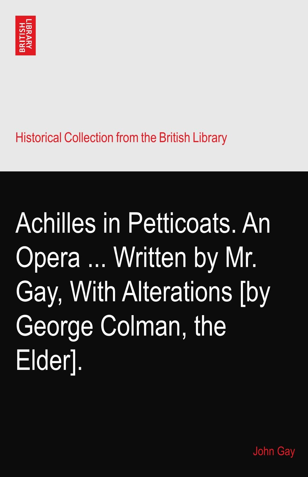 Download Achilles in Petticoats. An Opera ... Written by Mr. Gay, With Alterations [by George Colman, the Elder]. ebook