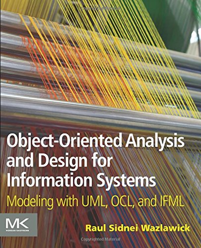 Object-Oriented Analysis and Design for Information Systems: Modeling with UML, OCL, and IFML by Morgan Kaufmann