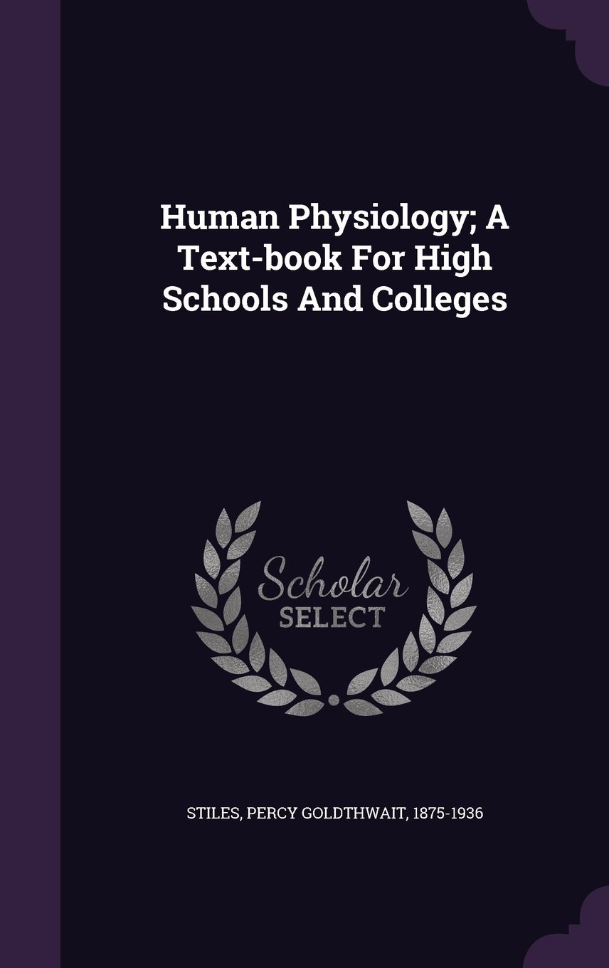 Read Online Human Physiology; A Text-Book for High Schools and Colleges pdf epub